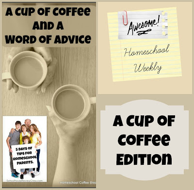 Homeschool Weekly - A Cup of Coffee Edition on Homeschool Coffee Break @ kympossibleblog.blogspot.com