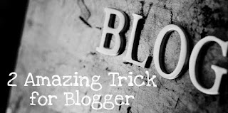 Blogger k liye 2 awsome trick post first writing k liye