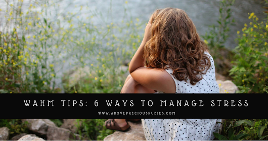 WAHM Tips: 6 Ways to Manage Stress