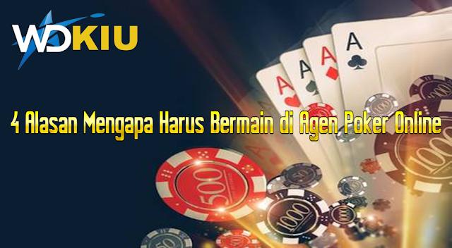 4 Alasan Mengapa Harus Bermain di Agen Poker Online
