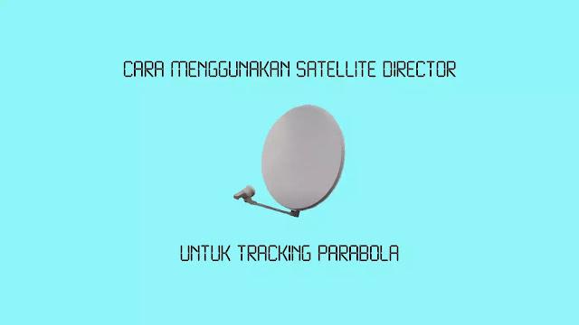 Cara Menggunakan Satellite Director untuk Tracking Parabola