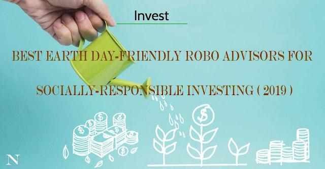 Best Earth Day-Friendly Robo Advisors for Socially-Responsible Investing ( 2019 )