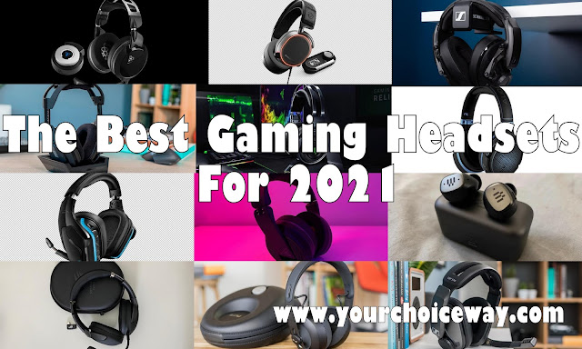 The Best Gaming Headsets For 2021 - Your Choice Way