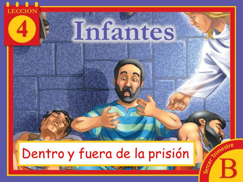 Infantes   Lección 4: Dentro y fuera de la prisión   4to Trimestre 2021   Año B