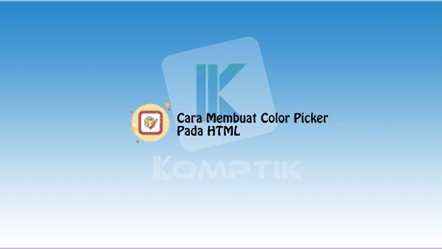 Cara Membuat Color Picker Pada HTML