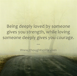 love-quotes-Being deeply loved by someone gives you strength, while loving someone deeply gives you courage. ...thoughtsnlife.com