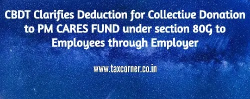 CBDT Clarifies Deduction for Collective Donation to PM CARES FUND under section 80G to Employees through Employer