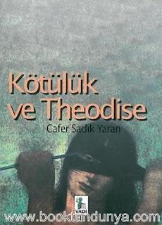 Cafer Sadık Yaran - Kötülük ve Teodise - Batı ve İslam Din Felsefesinde Kötülük Problemi ve Teistik Çözümler