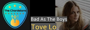 Tove Lo - BAD AS THE BOYS Guitar Chords (ft. Alma)