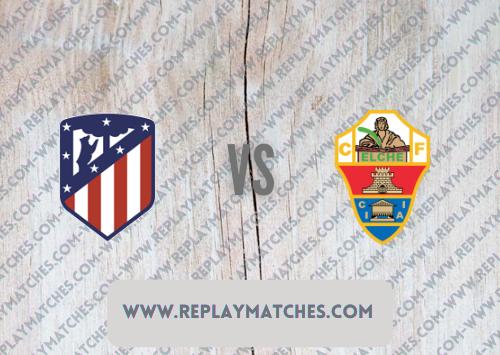 Atletico Madrid vs Elche -Highlights 22 August 2021