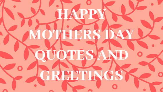 40 Happy Mothers Day Quotes and Greetings | Happy Mother's day