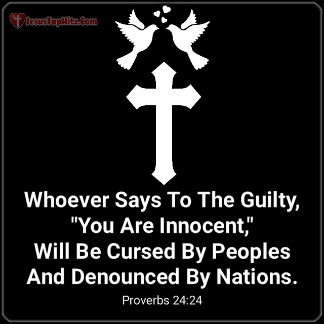 Whoever Says To The Guilty... Bible Verse Justice...