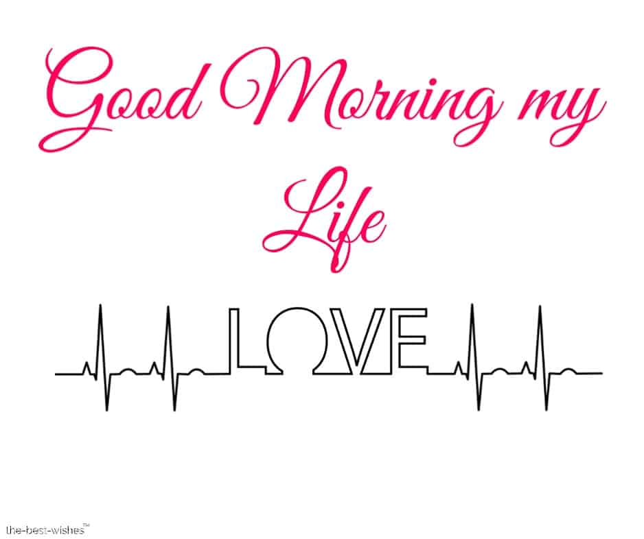 good morning my life line