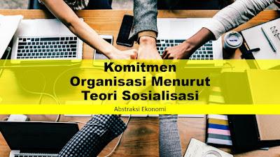 Komitmen Organisasi Menurut Teori Sosialisasi