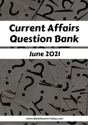Current Affairs Question Bank: June 2021