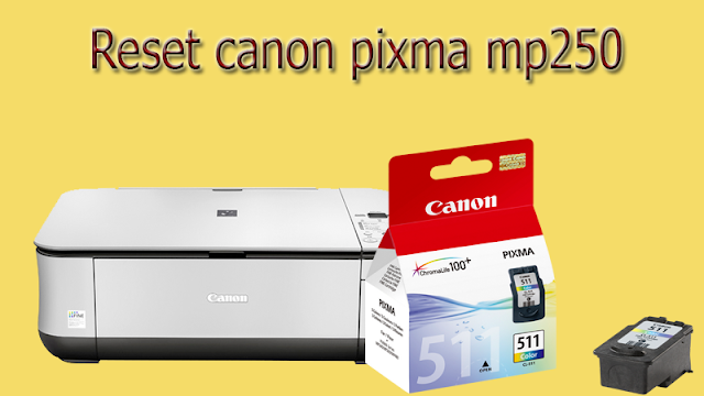 HOW TO RESET CANON PIXMA MP250 CARTRIDGE