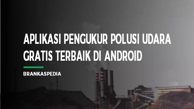 Aplikasi Pengukur Polusi Udara Terbaik di Android