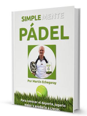 """""""Simplemente Pádel"""" Un nuevo, viejo libro. Por Martín Echegaray."""
