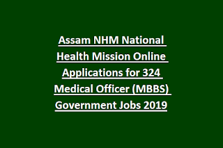 Assam NHM National Health Mission Online Applications for 324 Medical Officer (MBBS) Government Jobs 2019