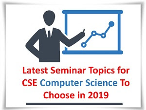 Latest Seminar Topics for CSE Computer Science To Choose in 2019