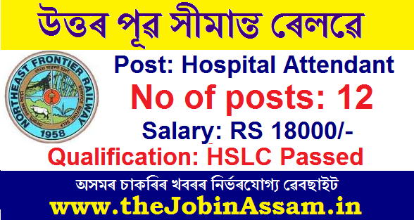 N F Railway, Tinsukia Recruitment 2020: Apply For 12 Hospital Attendant Posts