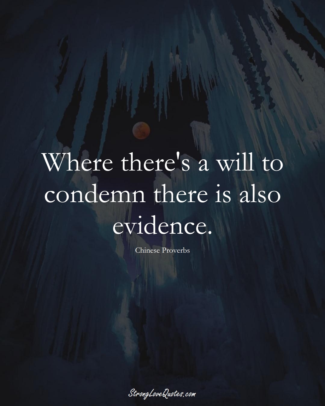 Where there's a will to condemn there is also evidence. (Chinese Sayings);  #AsianSayings