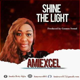 [ GOSPEL MUSIC ]  | Amiexcel - Shine The Light | MP3 DOWNLOAD