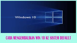 Cara Mengembalikan Sistem ke Pengaturan Default Pabrik Windows 10