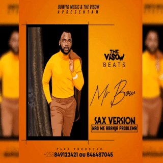 Mr Bow - Não Me Arranja Problemas (Feat. The Visow Beats) [Sax Version]
