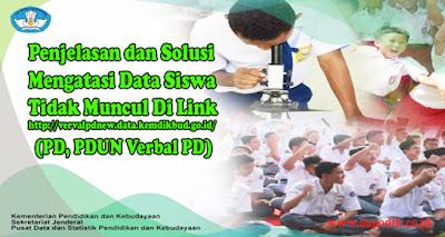 Penjelasan dan Solusi Mengatasi Data Peserta Didik TK, PAUD, SD, SMP, SMA/ SMK Tidak Muncul Di http://vervalpdnew.data.kemdikbud.go.id/ (PD, PDUN Verbal PD)