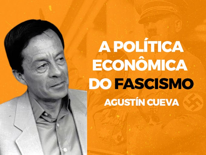 Agustín Cueva: A política econômica do fascismo