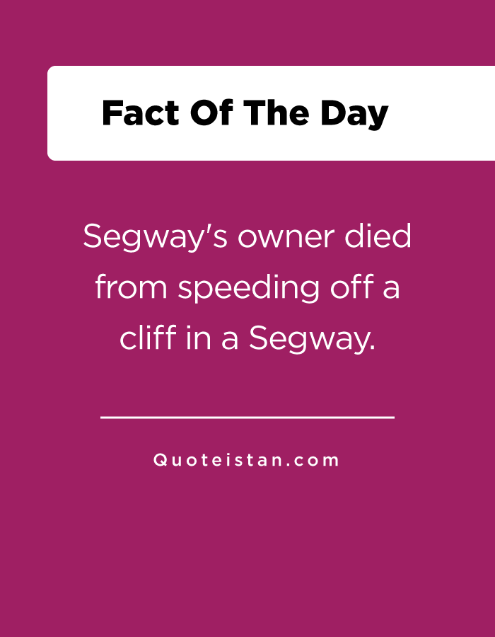 Segway's owner died from speeding off a cliff in a Segway.