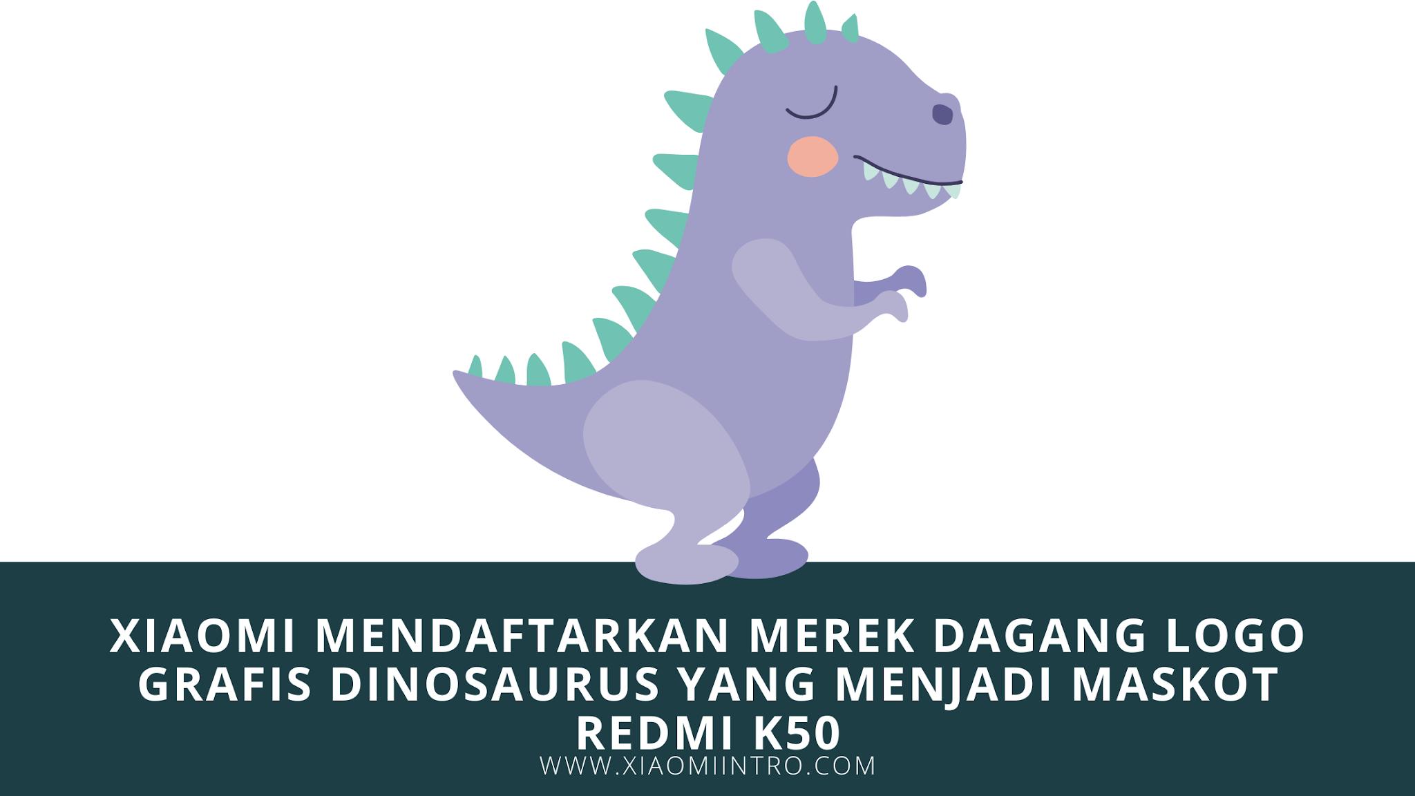 Xiaomi Mendaftarkan Merek Dagang Logo Grafis Dinosaurus Yang Menjadi Maskot Redmi K50
