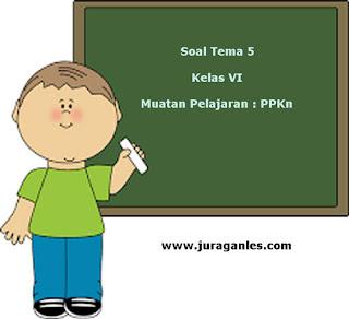 Soal Tematik Kelas 6 Tema 5 Kompetensi Dasar PPKn dan Kunci Jawaban