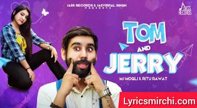 Tom & Jerry टॉम & जेरी Song Lyrics | Mj Mogli & Ritu Rawat | Latest Punjabi Song 2020