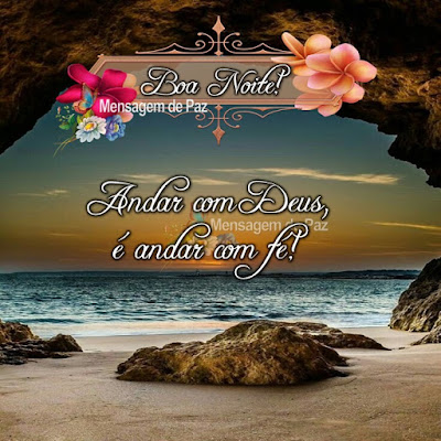 Andar com Deus, é andar com fé! Boa Noite!