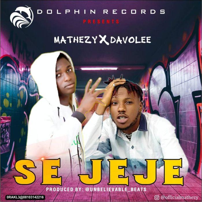 Mathezy Se Jeje Ft Davolee Prod By Unbelievable Beats mp3 download teelamford