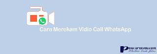 Cara Merekam Vidio Call Whatsapp