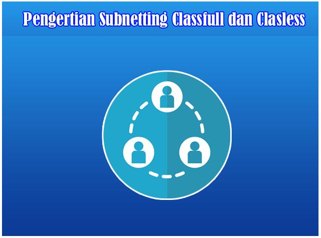 Pengertian dan Penjelasan Subnetting Classfull dan Classless pada Jaringan Komputer