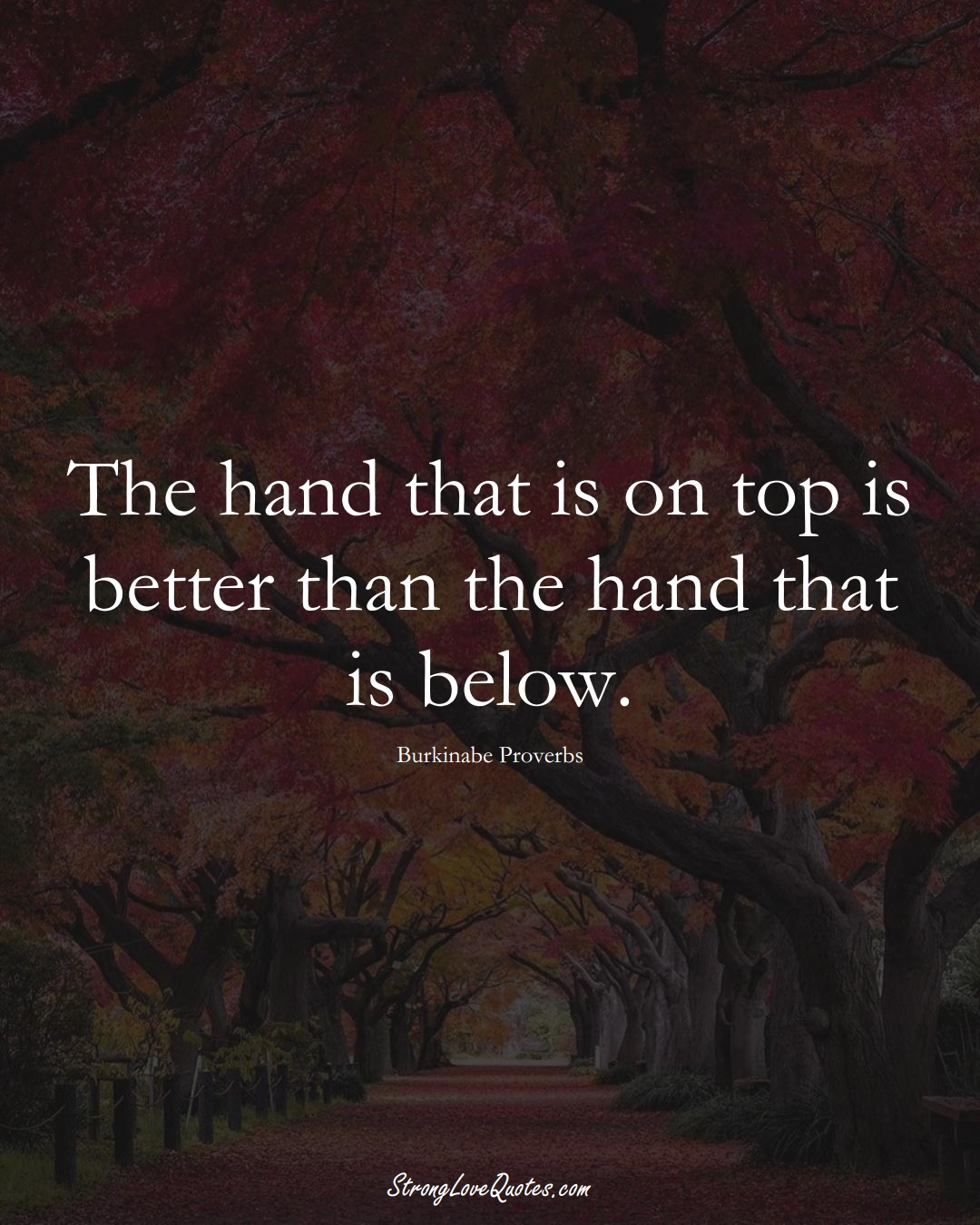 The hand that is on top is better than the hand that is below. (Burkinabe Sayings);  #AfricanSayings