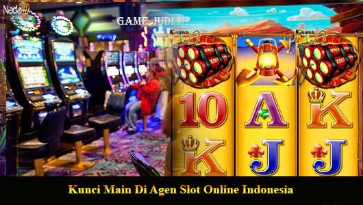 Kunci Main Di Agen Slot Online Indonesia