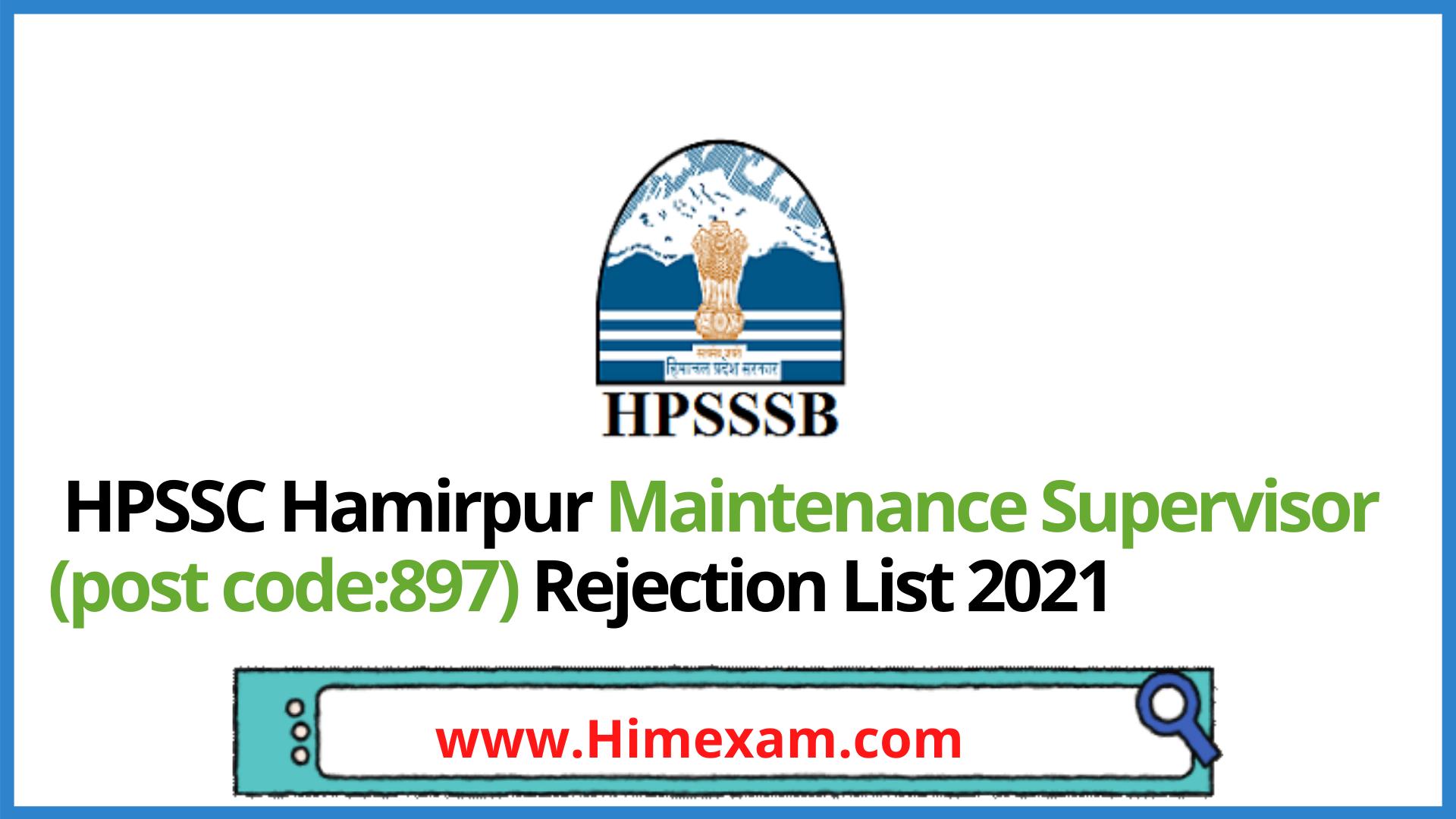 HPSSC Hamirpur Maintenance Supervisor (post code:897) Rejection List 2021