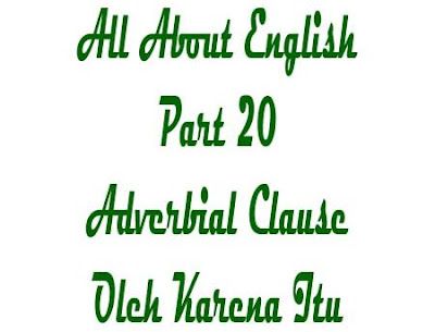 Adverbial Clause Oleh Karena Itu, Klausa adverbia oleh karena itu, so, hence, thus, therefore, that's why, consequently, conoth kalimat klausa adverb