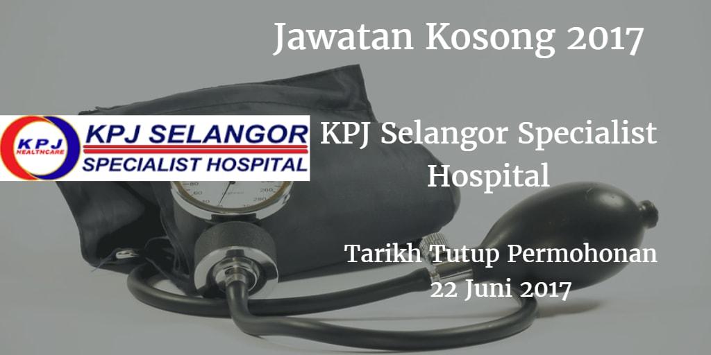 Jawatan Kosong KPJ Selangor Specialist Hospital 22 Juni 2017