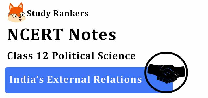 Chapter 4 India's External Relations Class 12 Political Science Notes