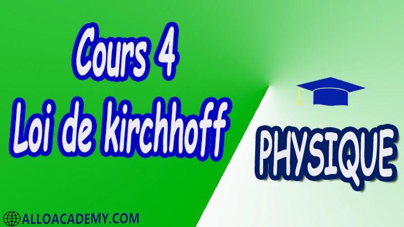 Cours 4 Loi de Kirchhoff pdf Loi des nœuds Loi des branches Approximation Loi des mailles Exemple de mise en œuvre des lois de Kirchhoff Tension Courant