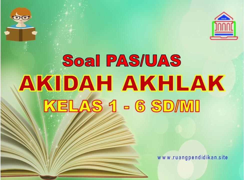 Soal PAS Akidah Akhlak Semester 1
