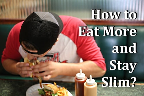Eat more and stay slim