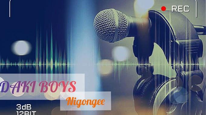 AUDIO | DAKI BOYS - NIGONGEE | DOWNLOAD NOW