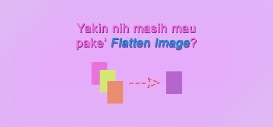 Alasan untuk tidak menggunakan Flatten Image di Photoshop